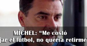 """Míchel: """"Me costó dejar el fútbol, no quería retirarme"""""""